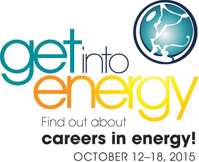 Get Into Energy. Find Out About Careers In Energy! October 12-18, 2015